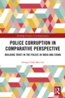 Police Corruption in Comparative Perspective : Building Trust in the Police in India and China - eBook