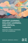 Deeper Learning, Dialogic Learning, and Critical Thinking : Research-based Strategies for the Classroom - eBook