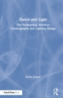 Dance and Light : The Partnership Between Choreography and Lighting Design - eBook
