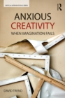 Anxious Creativity : When Imagination Fails - eBook