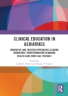 Clinical Education in Geriatrics : Innovative and Trusted Approaches Leading Workforce Transformation in Making Health Care More Age-Friendly - eBook