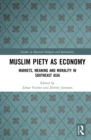 Muslim Piety as Economy : Markets, Meaning and Morality in Southeast Asia - eBook