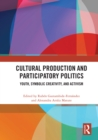 Cultural Production and Participatory Politics : Youth, Symbolic Creativity, and Activism - eBook