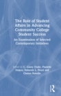 The Role of Student Affairs in Advancing Community College Student Success : An Examination of Selected Contemporary Initiatives - eBook