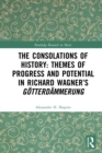 The Consolations of History: Themes of Progress and Potential in Richard Wagner's Gotterdammerung - eBook