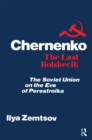 Chernenko, the Last Bolshevik : Soviet Union on the Eve of Perestroika - eBook