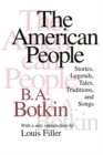 The American People : Stories, Legends, Tales, Traditions and Songs - eBook