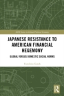 Japanese Resistance to American Financial Hegemony : Global versus Domestic Social Norms - eBook