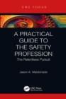 A Practical Guide to the Safety Profession : The Relentless Pursuit - eBook