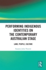 Performing Indigenous Identities on the Contemporary Australian Stage : Land, People, Culture - eBook