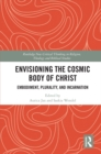 Envisioning the Cosmic Body of Christ : Embodiment, Plurality and Incarnation - eBook