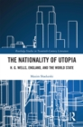 The Nationality of Utopia : H. G. Wells, England, and the World State - eBook