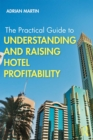 The Practical Guide to Understanding and Raising Hotel Profitability - eBook