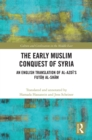 The Early Muslim Conquest of Syria : An English Translation of al-Azdi's Futuh al-Sham - eBook