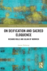 On Deification and Sacred Eloquence : Richard Rolle and Julian of Norwich - eBook