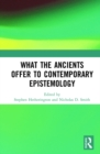 What the Ancients Offer to Contemporary Epistemology - eBook