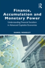 Finance, Accumulation and Monetary Power : Understanding Financial Socialism in Advanced Capitalist Economies - eBook