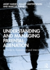 Understanding and Managing Parental Alienation : A Guide to Assessment and Intervention - eBook