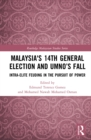 Malaysia's 14th General Election and UMNO's Fall : Intra-Elite Feuding in the Pursuit of Power - eBook