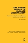 The Human Impact of Climate Uncertainty : Weather Information, Economic Planning, and Business Management - eBook