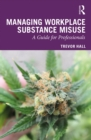 Managing Workplace Substance Misuse : A Guide for Professionals - eBook