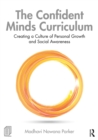 The Confident Minds Curriculum : Creating a Culture of Personal Growth and Social Awareness - eBook