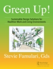 Green Up! : Sustainable Design Solutions for Healthier Work and Living Environments - eBook