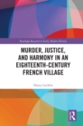 Murder, Justice, and Harmony in an Eighteenth-Century French Village - eBook