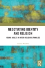 Negotiating Identity and Religion : Young Adults in Inter-religious Families - eBook