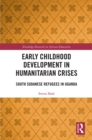 Early Childhood Development in Humanitarian Crises : South Sudanese Refugees in Uganda - eBook