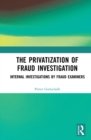 The Privatization of Fraud Investigation : Internal Investigations by Fraud Examiners - eBook