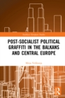 Post-Socialist Political Graffiti in the Balkans and Central Europe - eBook