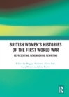 British Women's Histories of the First World War : Representing, Remembering, Rewriting - eBook