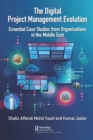 The Digital Project Management Evolution : Essential Case Studies from Organisations in the Middle East - eBook