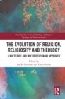 The Evolution of Religion, Religiosity and Theology : A Multi-Level and Multi-Disciplinary Approach - eBook