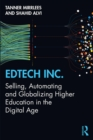 EdTech Inc. : Selling, Automating and Globalizing Higher Education in the Digital Age - eBook