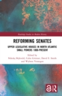 Reforming Senates : Upper Legislative Houses in North Atlantic Small Powers 1800-present - eBook