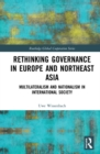 Rethinking Governance in Europe and Northeast Asia : Multilateralism and Nationalism in International Society - eBook
