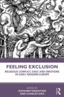 Feeling Exclusion : Religious Conflict, Exile and Emotions in Early Modern Europe - eBook