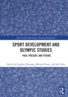Sport Development and Olympic Studies : Past, Present, and Future - eBook