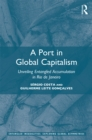 A Port in Global Capitalism : Unveiling Entangled Accumulation in Rio de Janeiro - eBook