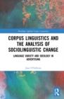 Corpus Linguistics and the Analysis of Sociolinguistic Change : Language Variety and Ideology in Advertising - eBook