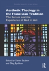 Aesthetic Theology in the Franciscan Tradition : The Senses and the Experience of God in Art - eBook