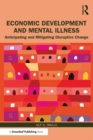 Economic Development and Mental Illness : Anticipating and Mitigating Disruptive Change - eBook