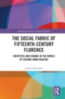 The Social Fabric of Fifteenth-Century Florence : Identities and Change in the World of Second-Hand Dealers - eBook