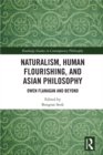 Naturalism, Human Flourishing, and Asian Philosophy : Owen Flanagan and Beyond - eBook