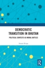 Democratic Transition in Bhutan : Political Contests as Moral Battles - eBook