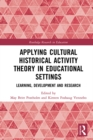 Applying Cultural Historical Activity Theory in Educational Settings : Learning, Development and Research - eBook