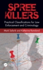 Spree Killers : Practical Classifications for Law Enforcement and Criminology - eBook