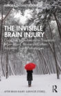The Invisible Brain Injury : Cognitive Impairments in Traumatic Brain Injury, Stroke and other Acquired Brain Pathologies - eBook